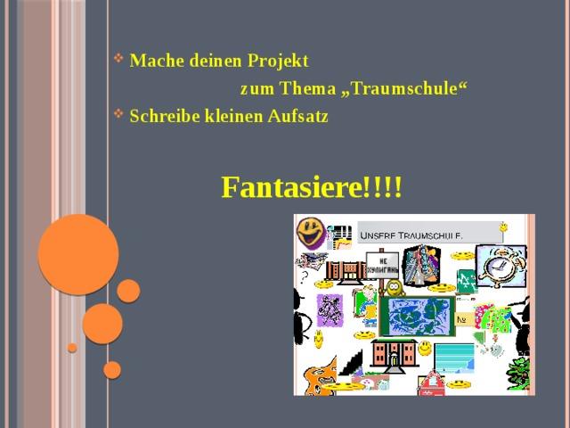 """Mache deinen Projekt  zum Thema """"Traumschule""""  Schreibe kleinen Aufsatz"""