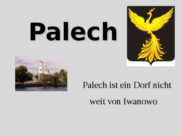 Palech Palech ist ein Dorf nicht weit von Iwanowo