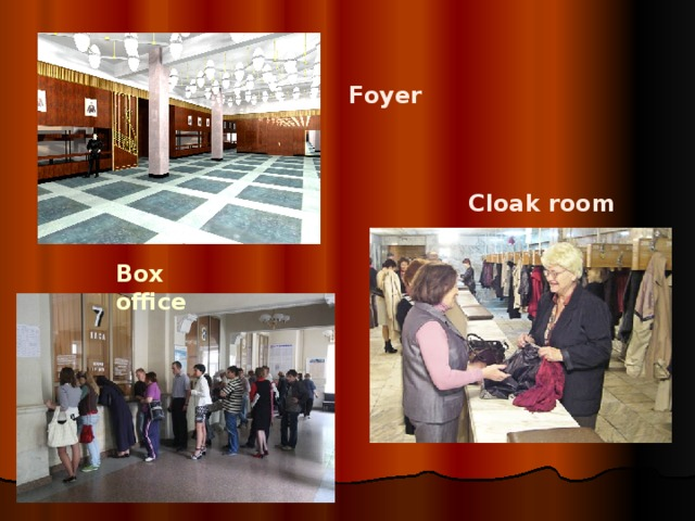 Foyer  Cloak room Box office