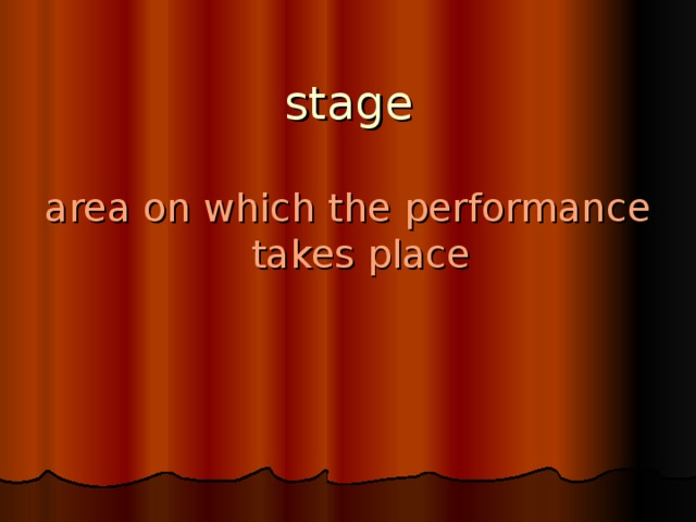 stage area on which the performance takes place