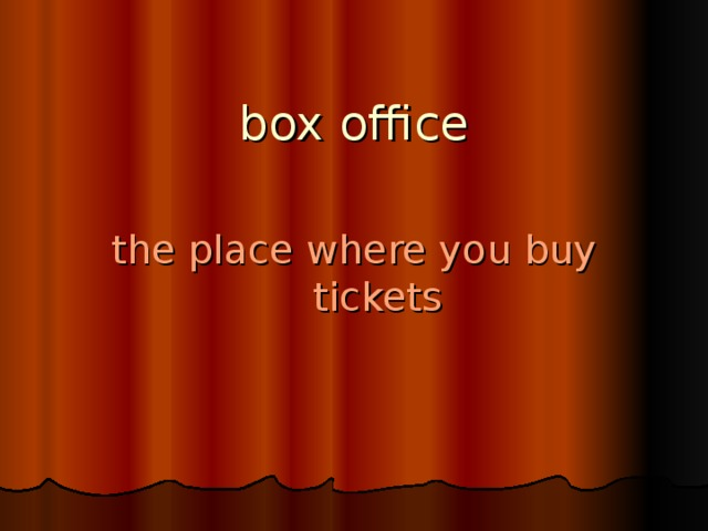 box office the place where you buy tickets