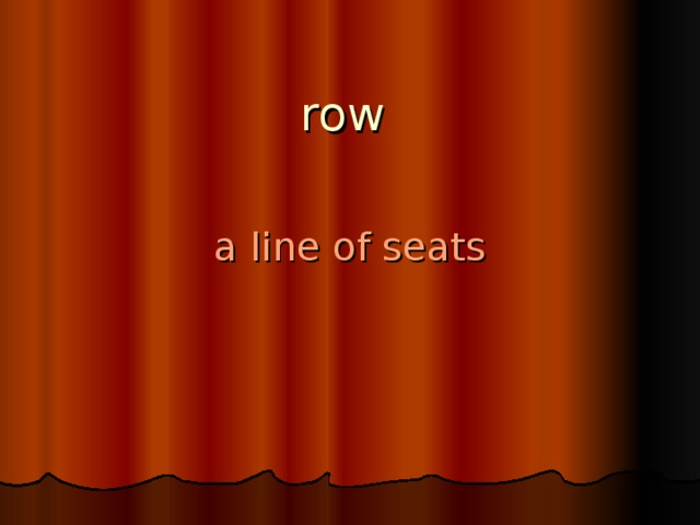 row   a line of seats