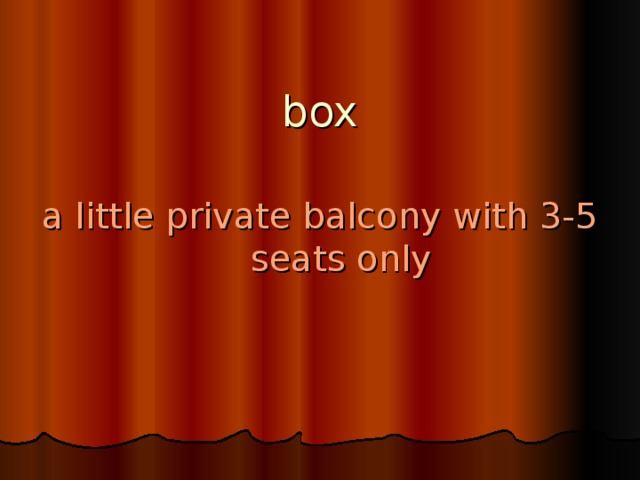 box a little private balcony with 3-5 seats only
