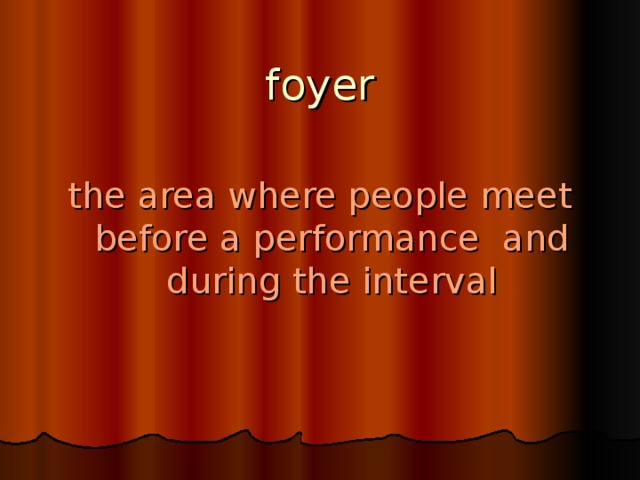 foyer the area where people meet before a performance and during the interval