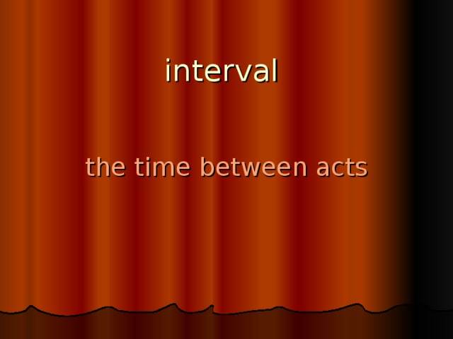 interval   the time between acts