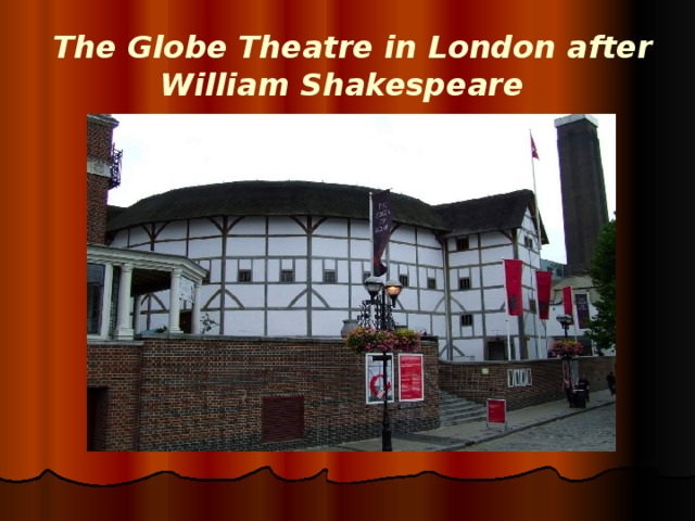 The Globe Theatre in London after William Shakespeare