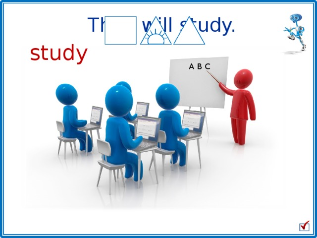 They will study. study A B C