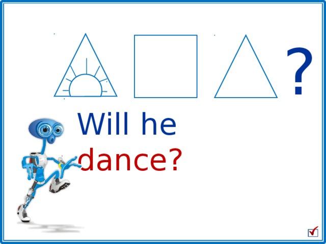 ? Will  he dance? 18