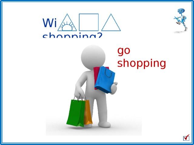 Will he go shopping? go shopping