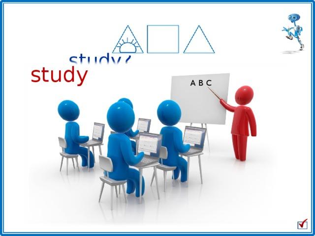 Will they study? study A B C
