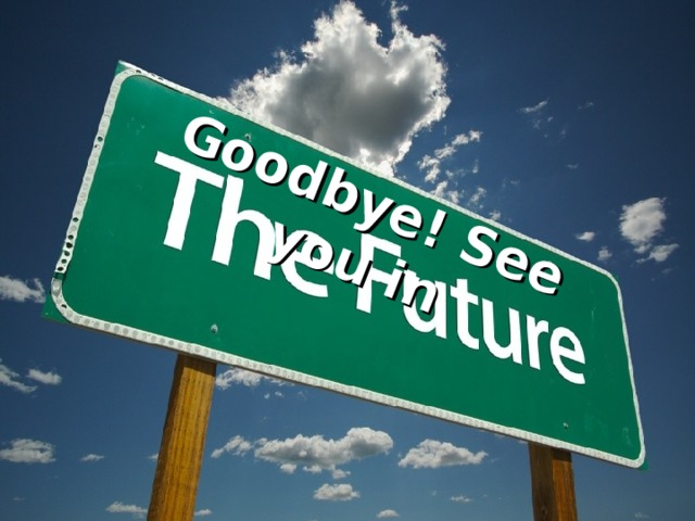 Goodbye! See you in