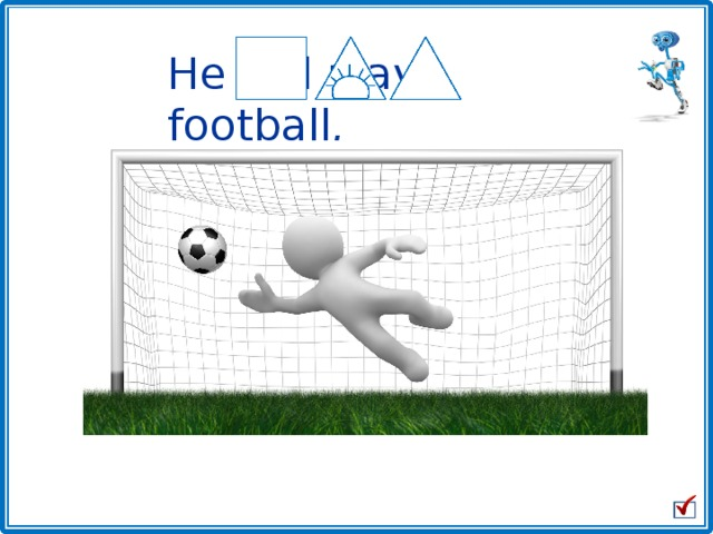 He will play football .