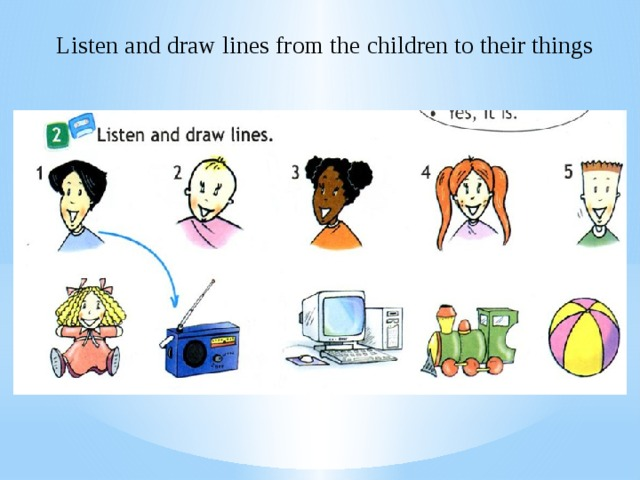 Listen and draw lines from the children to their things