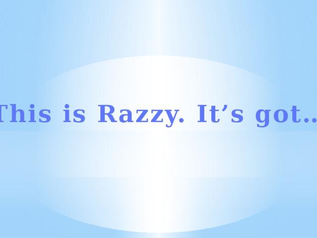 This is Razzy. It's got…