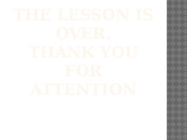 The lesson is over.  Thank you for attention