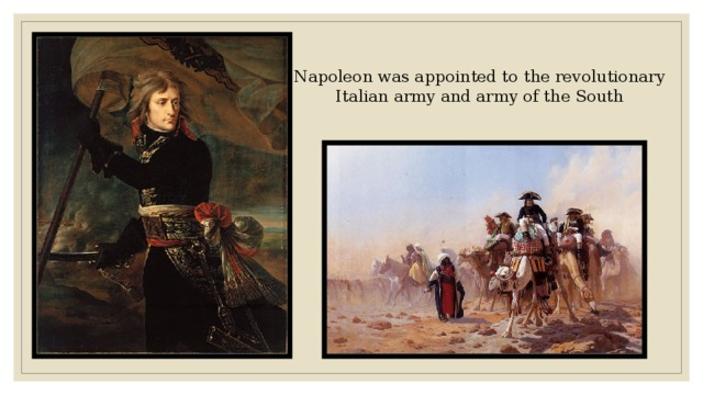 Napoleon was appointed to the revolutionary Italian army and army of the South