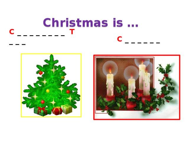 Christmas is … C _ _ _ _ _ _ C _ _ _ _ _ _ _ _ T _ _ _