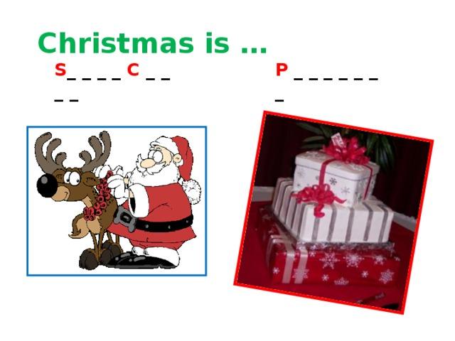Christmas is … S _ _ _ _ C _ _ _ _ P _ _ _ _ _ _ _