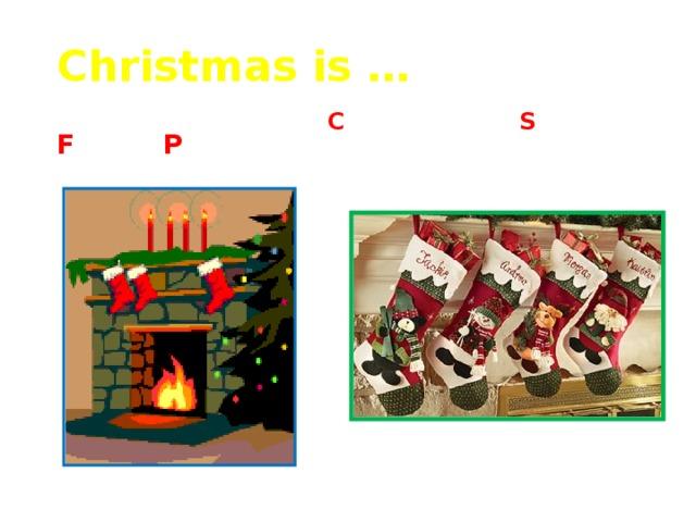 Christmas is … F _ _ _ P _ _ _ _ _ C _ _ _ _ _ _ _ _ S _ _ _ _ _ _ _ _