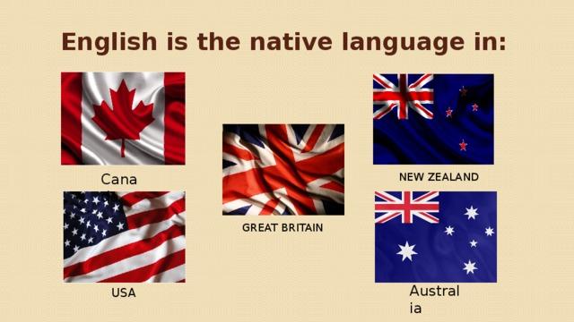 English is the native language in: NEW ZEALAND Canada GREATBRITAIN Australia USA