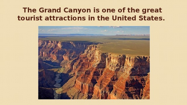 TheGrand Canyonis one of the great tourist attractions in the United States.