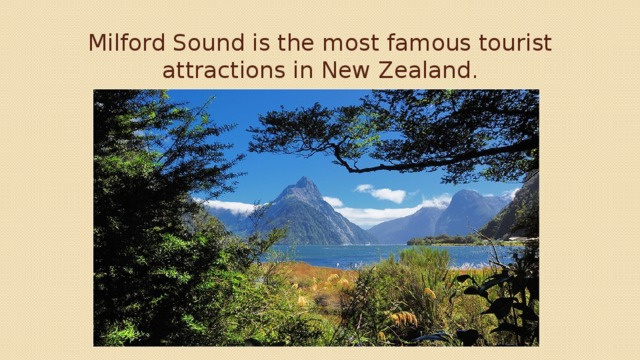 Milford Sound is the most famous tourist attractions in New Zealand.