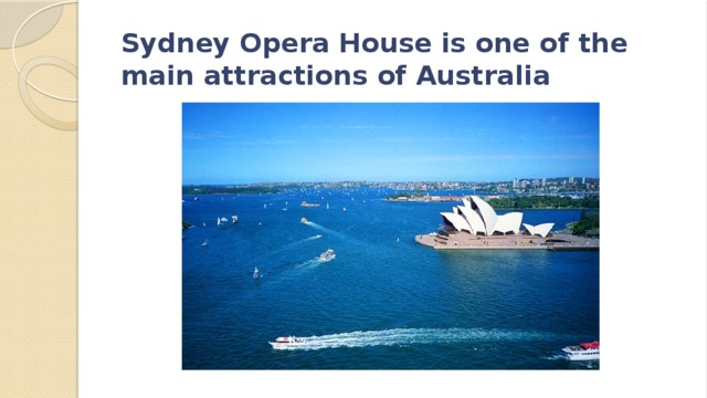 Sydney Opera House is one of the main attractions of Australia
