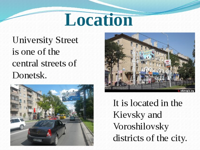 Location University Street is one of the central streets of Donetsk. It is located in the Kievsky and Voroshilovsky districts of the city.