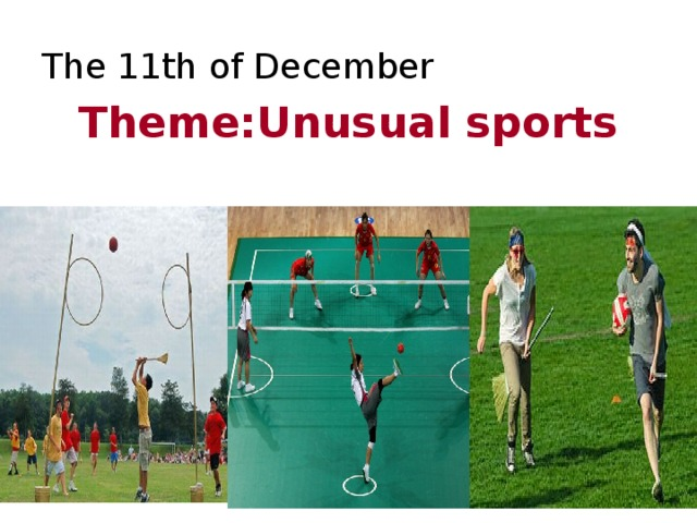 The 11th of December Theme:Unusual sports