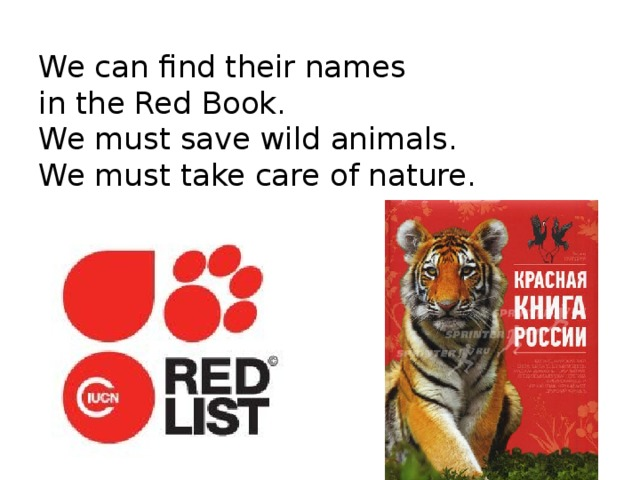 We can find their names  in the Red Book.  We must save wild animals.  We must take care of nature.