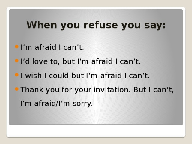 When you refuse you say: