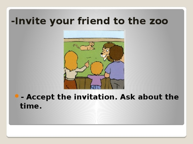-Invite your friend to the zoo
