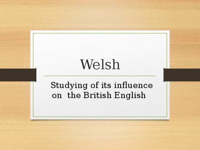 Welsh  Studying of its influence on the British English