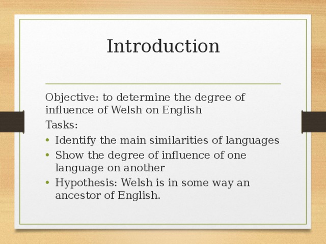 Introduction   Objective: to determine the degree of influence of Welsh on English Tasks: