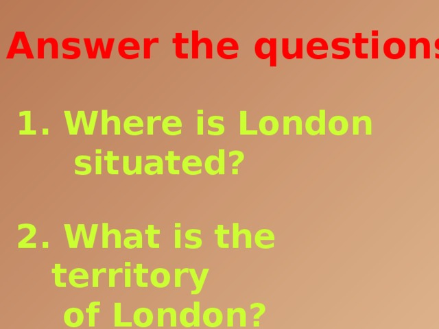 Answer the questions:  1. Where is London  situated?   2. What is the territory  of London?