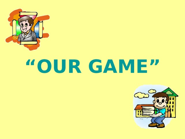 """OUR GAME"""