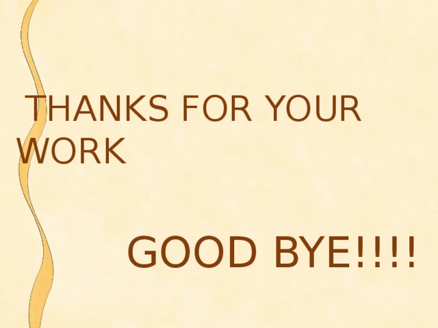 THANKS FOR YOUR WORK  GOOD BYE!!!!
