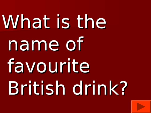 What is the name of favourite British drink?