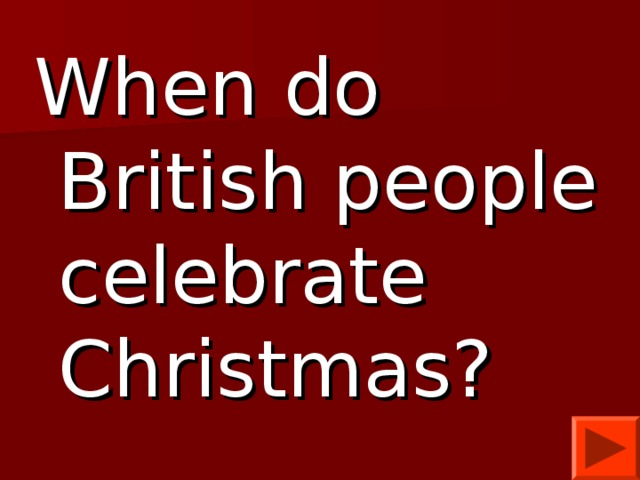 When do British people celebrate Christmas?