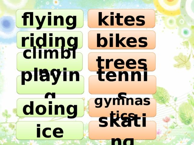 kites flying bikes riding climbing trees playing tennis doing ɡymnastics skatinɡ ice
