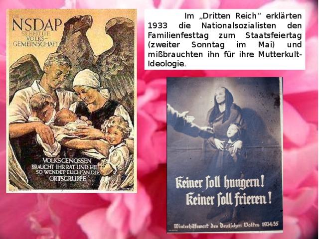 """Im """"Dritten Reich"""" erklärten 1933 die Nationalsozialisten den Familienfesttag zum Staatsfeiertag (zweiter Sonntag im Mai) und mißbrauchten ihn für ihre Mutterkult-Ideologie."""
