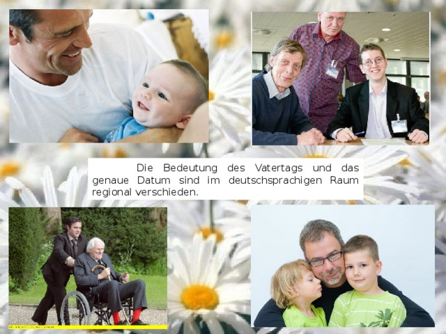 Die Bedeutung des Vatertags und das genaue Datum sind im deutschsprachigen Raum regional verschieden.