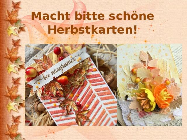Macht bitte schöne Herbstkarten!