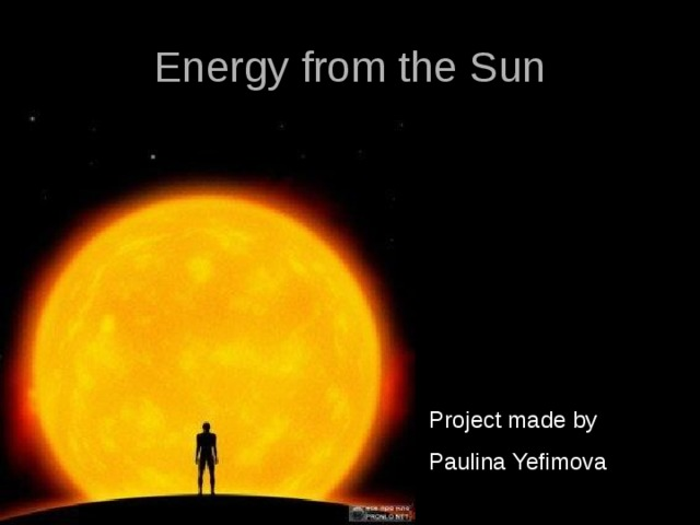 Energy from the Sun Project made by Paulina Yefimova
