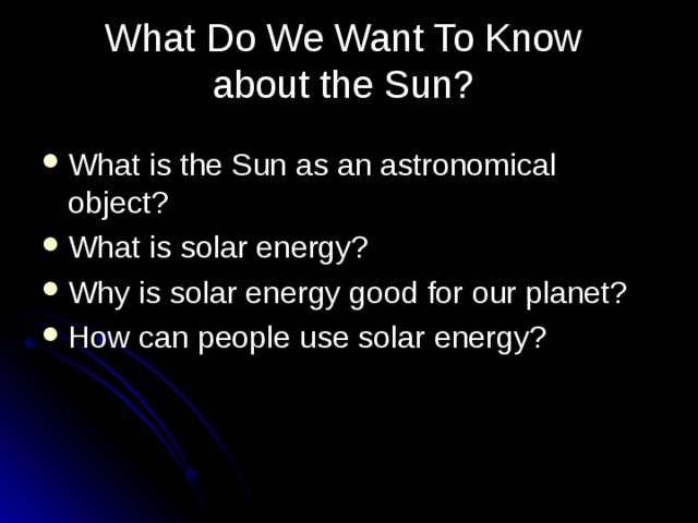 What Do We Want To Know about the Sun?