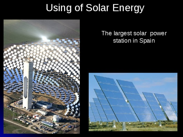 Using of Solar Energy The largest solar power station in Spain