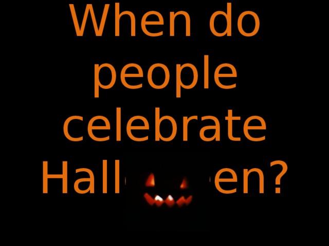 When do people celebrate Halloween?