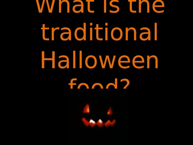 What is the traditional Halloween food?