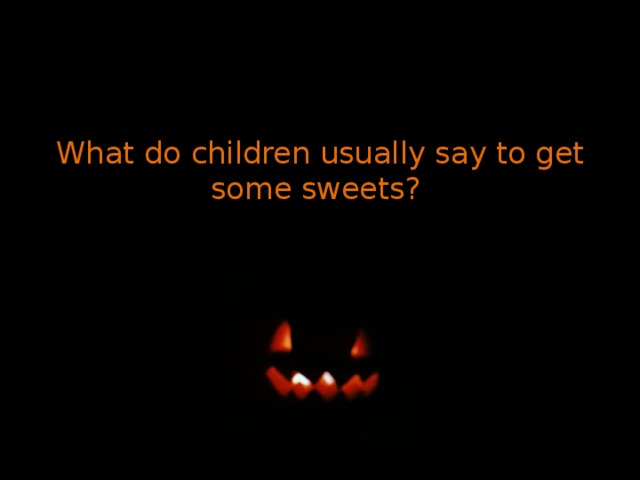 What do children usually say to get some sweets?