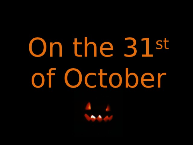 On the 31 st of October